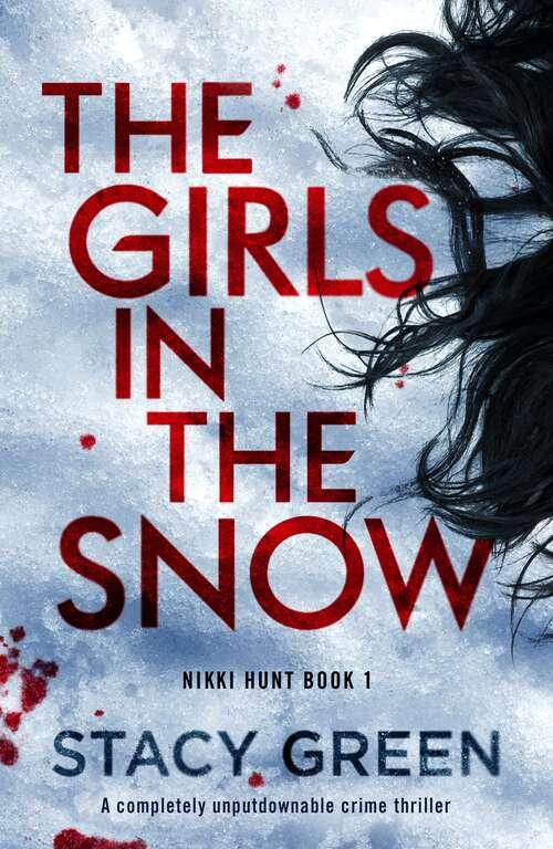 The Girls in the Snow: A completely unputdownable crime thriller (Nikki Hunt Ser. #Vol. 1)