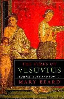 Fires of Vesuvius: Pompeii Lost and Found