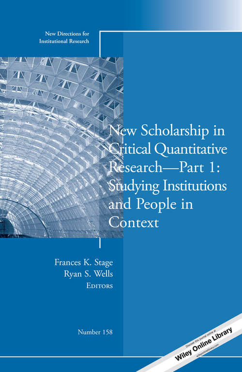 New Scholarship in Critical Quantitative Research, Part 1: New Directions for Institutional Research, Number 158 (J-B IR Single Issue Institutional Research)