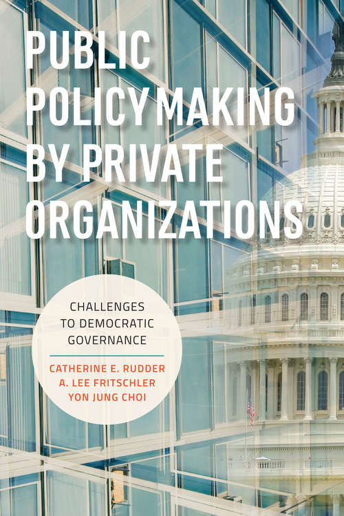 Public Policymaking by Private Organizations: Challenges to Democratic Governance