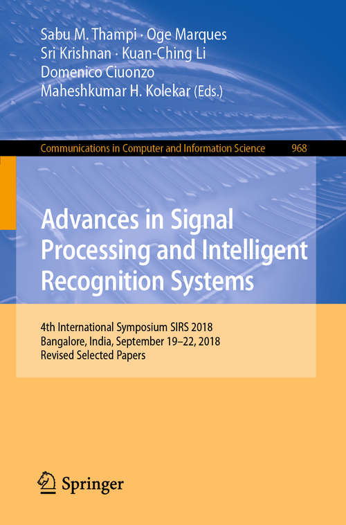 Advances in Signal Processing and Intelligent Recognition Systems: 4th International Symposium SIRS 2018, Bangalore, India, September 19–22, 2018, Revised Selected Papers (Communications in Computer and Information Science #968)