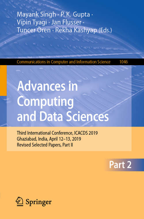 Advances in Computing and Data Sciences: Third International Conference, ICACDS 2019, Ghaziabad, India, April 12–13, 2019, Revised Selected Papers, Part II (Communications in Computer and Information Science #1046)
