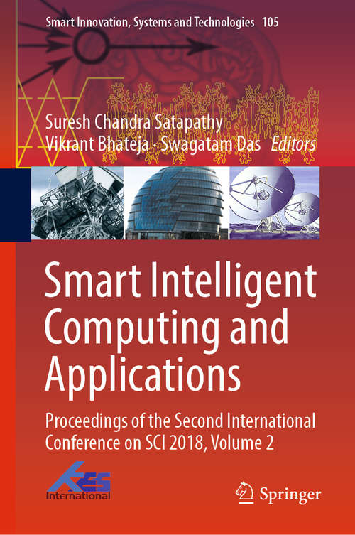 Smart Intelligent Computing and Applications: Proceedings Of The Second International Conference On Sci 2018, Volume 1 (Smart Innovation, Systems and Technologies #104)