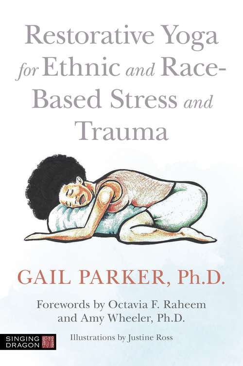 Restorative Yoga for Ethnic and Race-Based Stress and Trauma: A Visual Introduction (Therapeutic Parenting Bks.)
