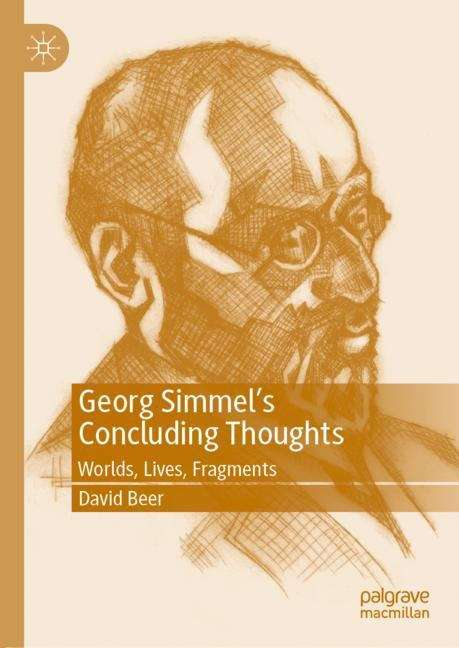 Georg Simmel's Concluding Thoughts: Worlds, Lives, Fragments