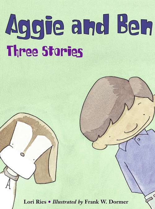 Aggie and Ben: Three Stories (Fountas & Pinnell LLI Blue #Level J)