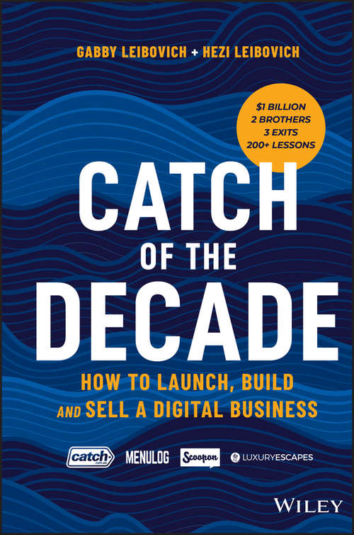 Catch of the Decade: How to Launch, Build and Sell a Digital Business