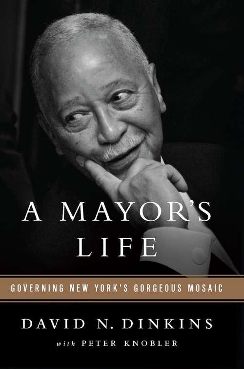 A Mayor's Life: Governing New York's Gorgeous Mosaic