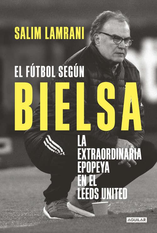 El fútbol según Bielsa: La extraordinaria epopeya en el Leeds United
