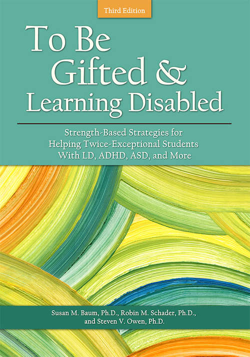 To Be Gifted and Learning Disabled 3E: Strength-Based Strategies for Helping Twice-Exceptional Students With LD, ADHD