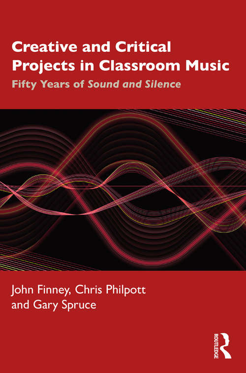 Creative and Critical Projects in Classroom Music: Fifty Years of Sound and Silence