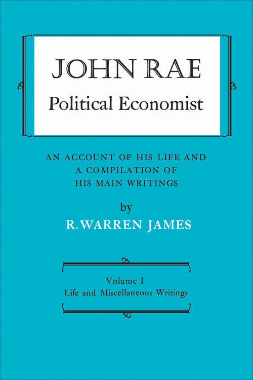 John Rae Political Economist: Life and Miscellaneous Writings