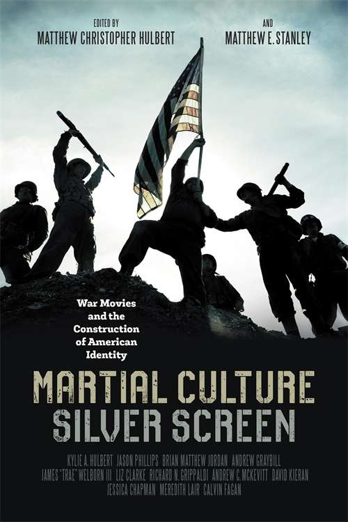 Martial Culture, Silver Screen: War Movies and the Construction of American Identity