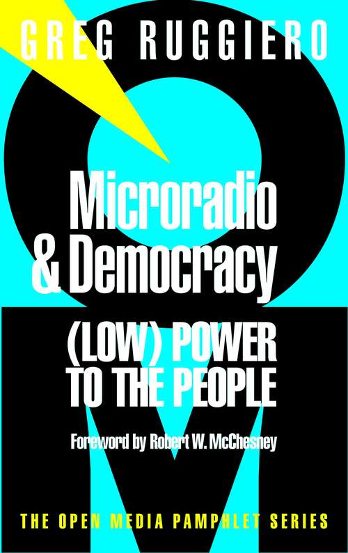 Microradio & Democracy: (Low) Power to the People (Open Media Series)