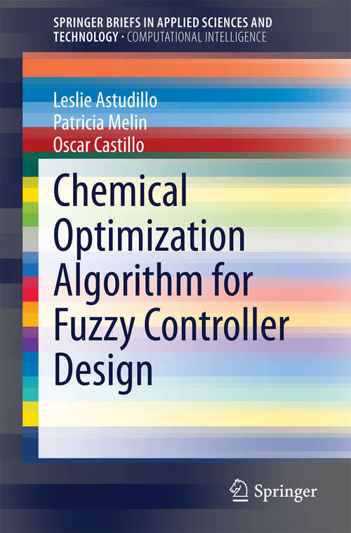 Chemical Optimization Algorithm for Fuzzy Controller Design (SpringerBriefs in Applied Sciences and Technology)