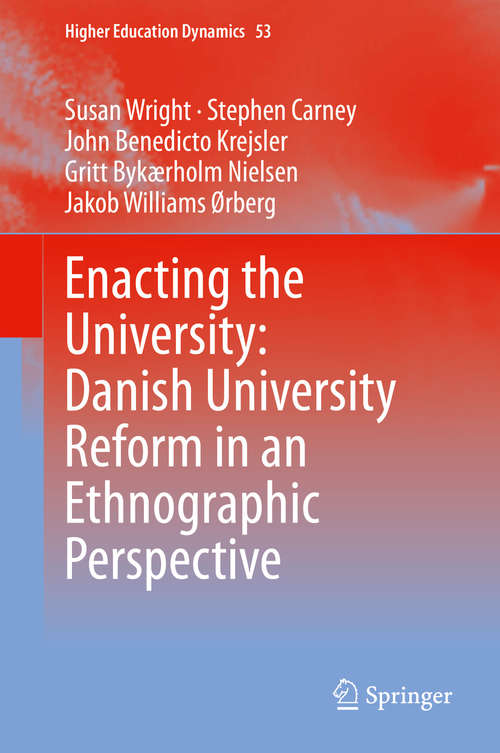 Enacting the University: Danish University Reform in an Ethnographic Perspective (Higher Education Dynamics #53)