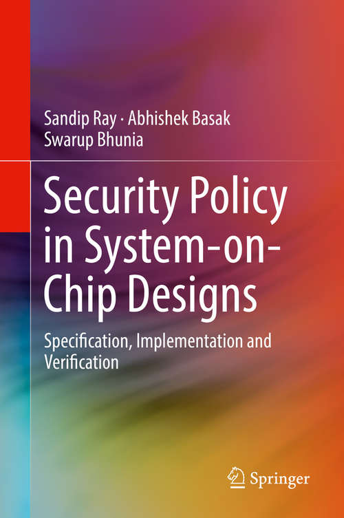 Security Policy in System-on-Chip Designs: Specification, Implementation and Verification