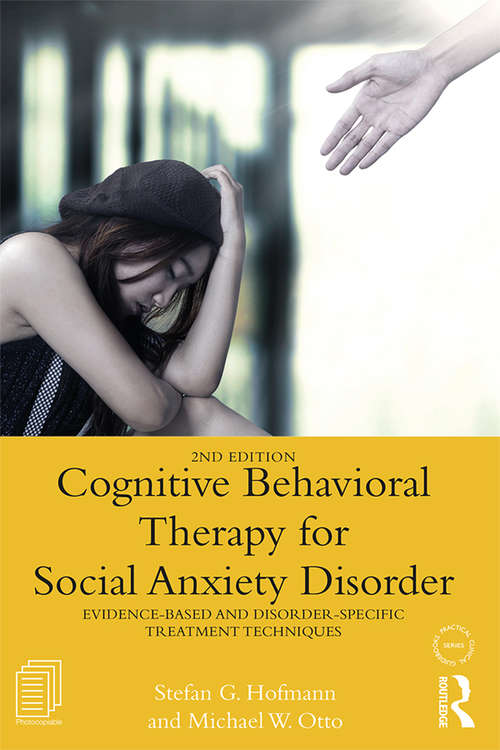 Cognitive Behavioral Therapy for Social Anxiety Disorder: Evidence-Based and Disorder Specific Treatment Techniques (Practical Clinical Guidebooks)