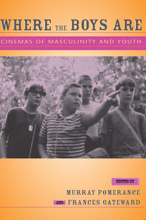 Where the Boys Are: Cinemas of Masculinity and Youth