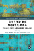 God's Song and Music's Meanings: Theology, Liturgy, and Musicology in Dialogue (Routledge Studies in Theology, Imagination and the Arts)