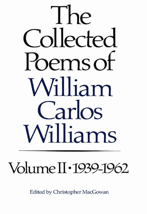 The Collected Poems of Williams Carlos Williams: 1939-1962 (Vol #2)