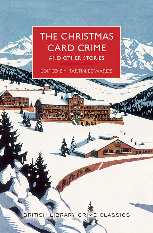 The Christmas Card Crime and Other Stories (British Library Crime Classics #0)