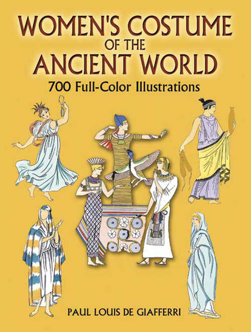 Women's Costume of the Ancient World: 700 Full-Color Illustrations (Dover Pictorial Archive Ser.)