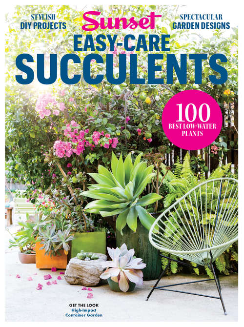 SUNSET Easy Care Succulents: 100 Best Low-Water Plants
