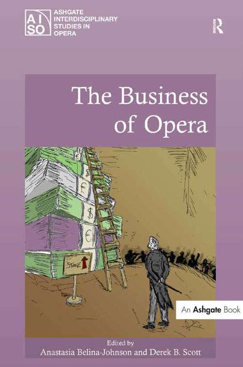 The Business of Opera (Ashgate Interdisciplinary Studies in Opera)