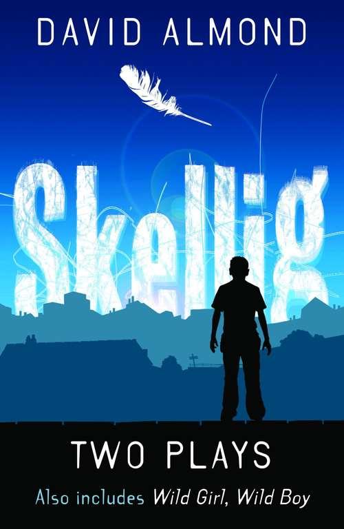 Two Plays: Skellig/wild Girl, Wild Boy