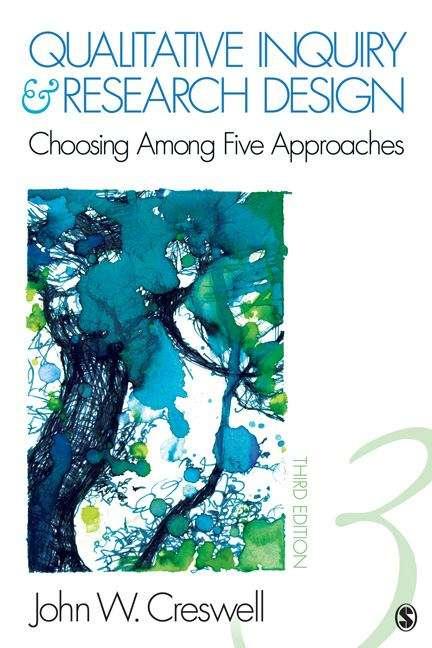 Qualitative Inquiry and Research Design: Choosing Among Five Approaches (3rd Edition)