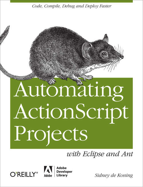 Automating ActionScript Projects with Eclipse and Ant: Code, Compile, Debug and Deploy Faster