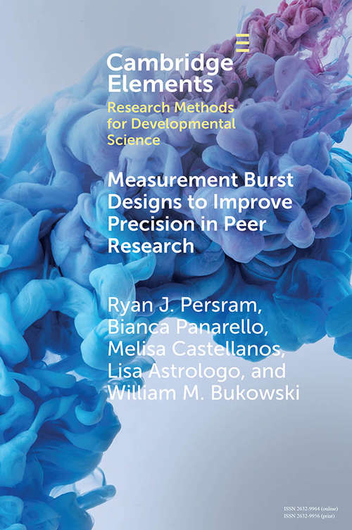 Measurement Burst Designs to Improve Precision in Peer Research (Elements in Research Methods for Developmental Science)
