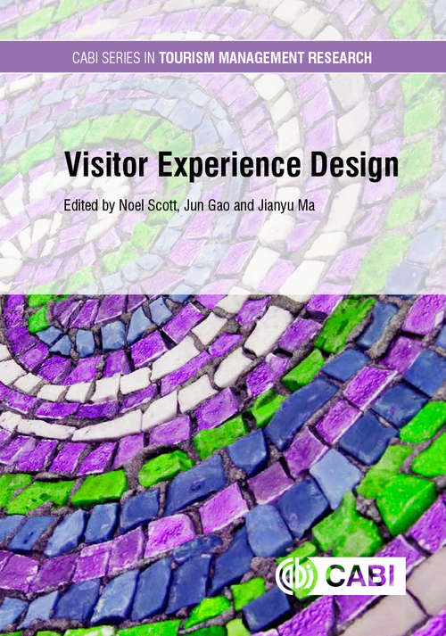 Visitor Experience Design (Cabi Series In Tourism Management Research Ser.)