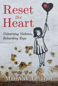 Reset the Heart: Unlearning Violence, Relearning Hope
