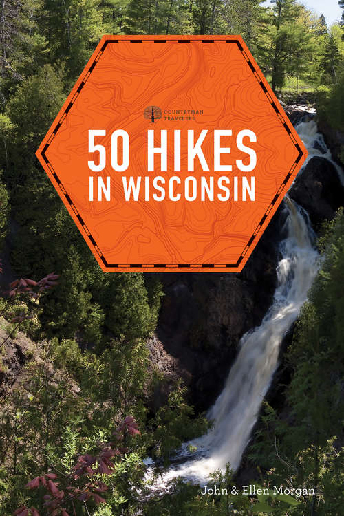 50 Hikes in Wisconsin: Short And Long Loop Trails Throughout The Badger State (Explorer's 50 Hikes #0)