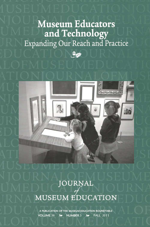 Museum Educators and Technology Expanding Our Reach and Practice: Journal of Museum Education 36:3 Thematic Issue (Journal Of Museum Education Ser.)