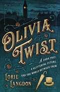 Olivia Twist: A Dark Past, A Glittering Future, And The World Between Them
