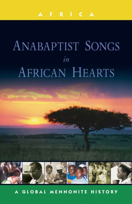 Anabaptist Songs in African Hearts: A Global Mennonite History (Global Mennonite History: Asia Ser.)