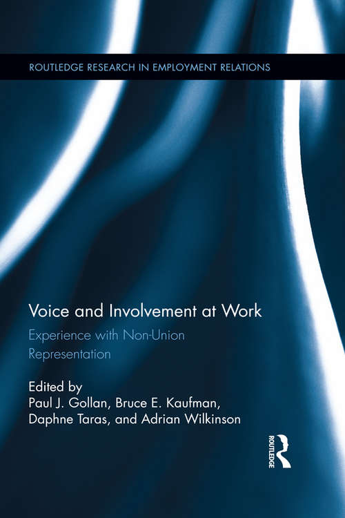 Voice and Involvement at Work: Experience with Non-Union Representation (Routledge Research in Employment Relations #33)