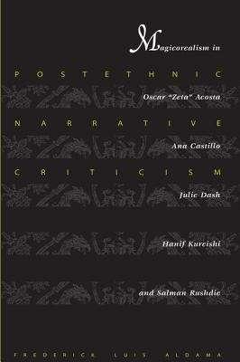 """Postethnic Narrative Criticism: Magicorealism in Oscar """"Zeta"""" Acosta, Ana Castillo, Julie Dash, Hanif Kureishi, and Salman Rushdie"""