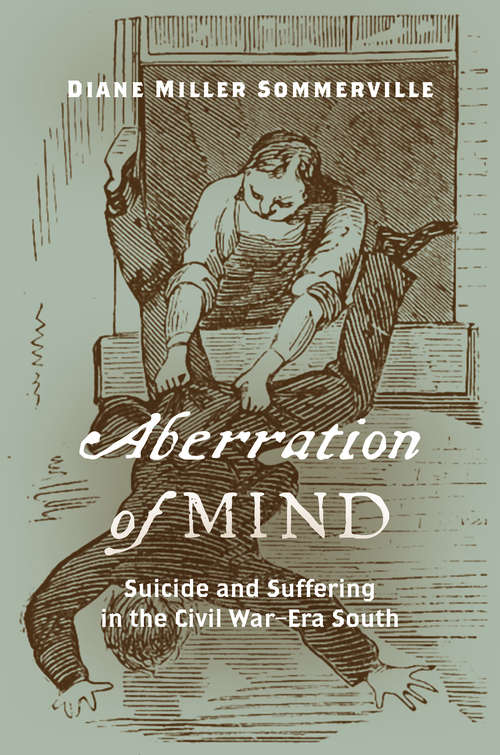 Aberration of Mind: Suicide and Suffering in the Civil War–Era South
