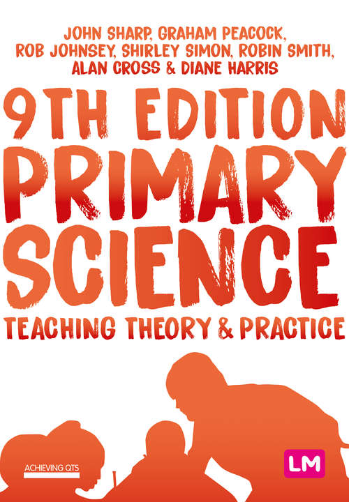 Primary Science: Teaching Theory and Practice (Achieving QTS Series)