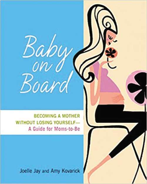 Baby on Board: Becoming A Mother Without Losing Yourself : A Guide For Moms-to-be