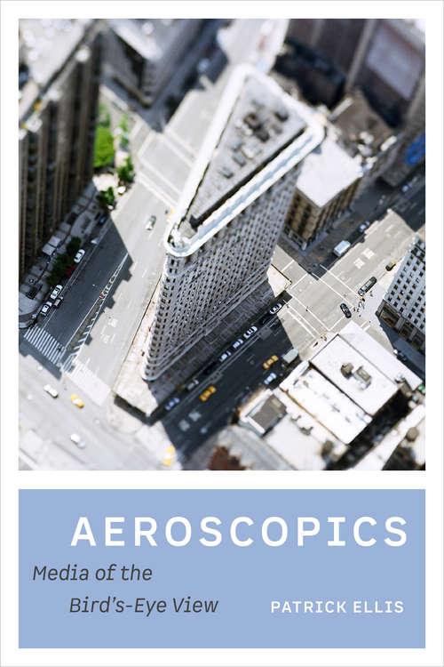 Aeroscopics: Media of the Bird's-Eye View