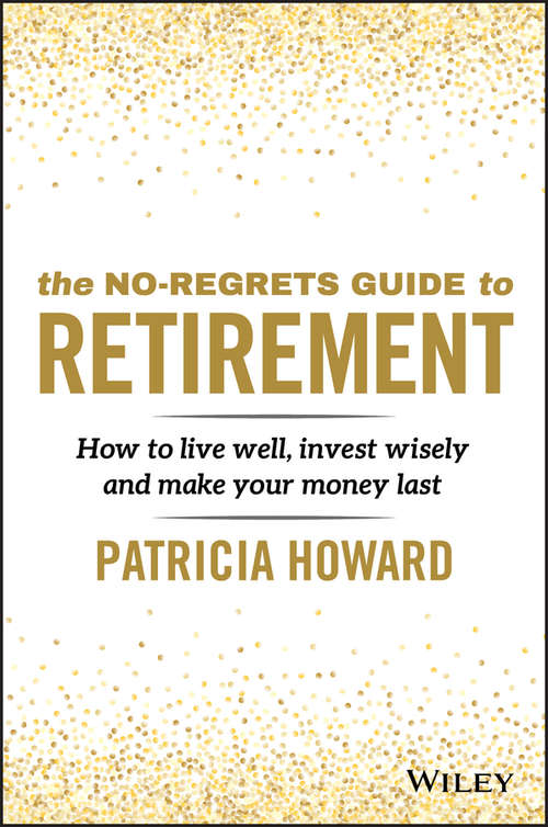 The No-Regrets Guide to Retirement: How to Live Well, Invest Wisely and Make Your Money Last