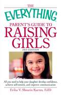 The Everything Parent's Guide to Raising Girls (The Everything®)