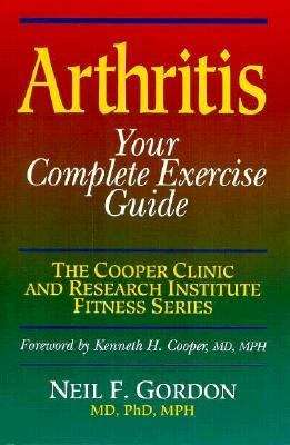 Arthritis: your complete exercise guide (The Cooper Clinic and Research Institute fitness series)