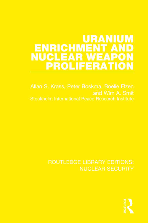 Uranium Enrichment and Nuclear Weapon Proliferation (Routledge Library Editions: Nuclear Security)