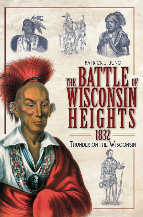Battle of Wisconsin Heights, 1832, The: Thunder on the Wisconsin